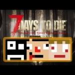#22 あくまで個人戦 7DAYS TO DIE[ゲーム実況byさかなgame&何か]
