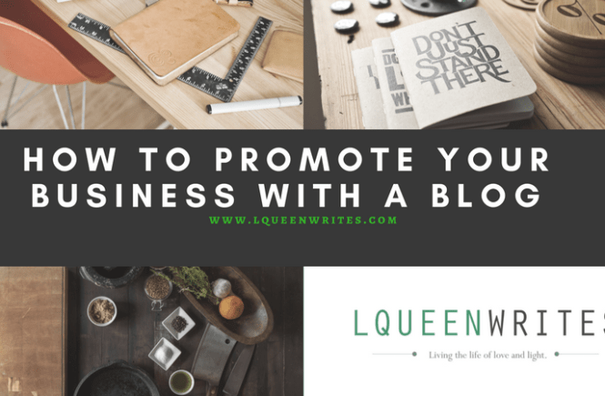 promote your business with a blog lqueenwrites entrepreneurs should have a blog