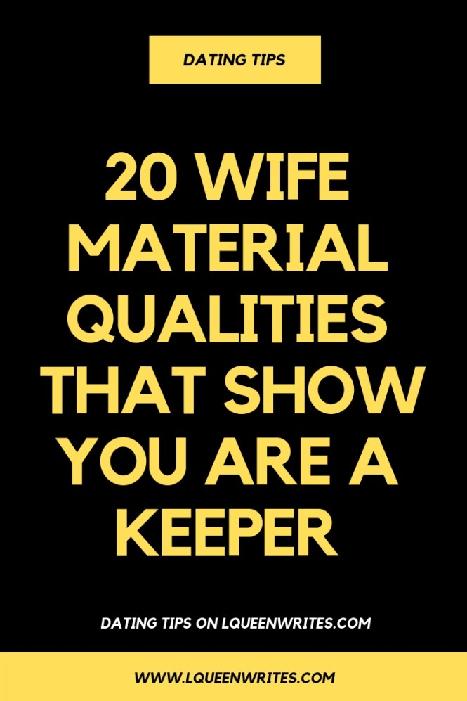 Even after he has asked you out, there are some wife material qualities a man wants to know you possess...See if you've got any of these 20