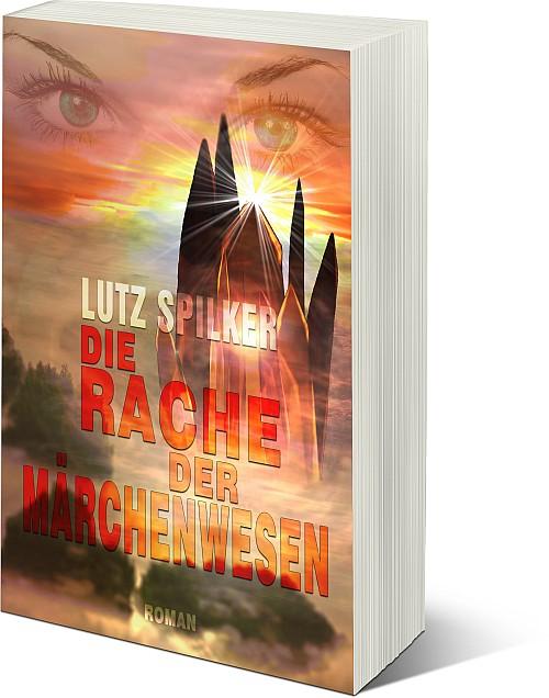Die Rache der Märchenwesen - Roman von Lutz Spilker