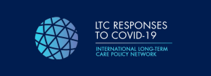 LONG-TERM CARE RESPONSES TO COVID-19 - INTERNATIONAL LONG-TERM CARE POLICY NETWORK