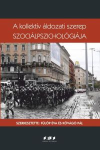 A kollektív áldozati szerep szociálpszichológiája – bemutató