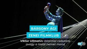 VIKTOR ULLMANN: Atlantisz császára, avagy a Halál nemet mond MOND (op. 49.) – opera egy felvonásban (1943/44)