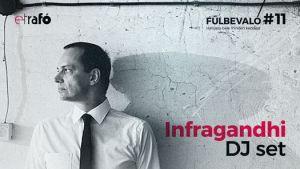 Fülbevaló #11 – Infragandhi: DJ set