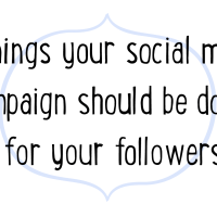 3 things your social media campaign should be doing for your followers