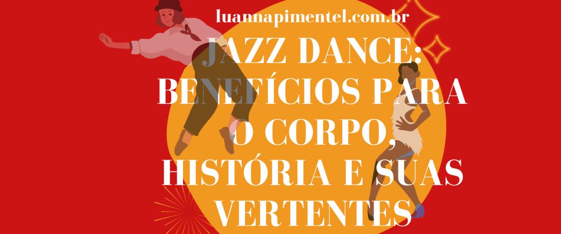 JAZZ DANCE BENEFICIOS PARA O CORPO HISTORIA E SUAS VERTENTES1 1 - JAZZ DANCE: BENEFÍCIOS PARA O CORPO, HISTÓRIA E SUAS VERTENTES