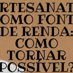 ARTESANATO COMO FONTE DE RENDA COMO TORNAR POSSIVEL  e1615493261300 - ARTESANATO COMO FONTE DE RENDA: COMO TORNAR POSSÍVEL?