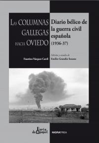 Las Columnas Gallegas hacia Oviedo. Diario bélico de la guerra civil española (1936-37)
