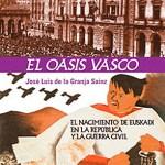 El oasis vasco. </br><span>El nacimiento de Euskadi en la República y la Guerra Civil</span>