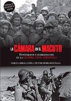 La cámara en el macuto. </br><span>Fotografos y combatientes en la Guerra Civil Española</span>