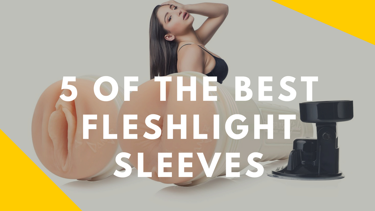 Best Fleshlight Sleeve Reviews Of The Most Realistic Fleshlight Feeling