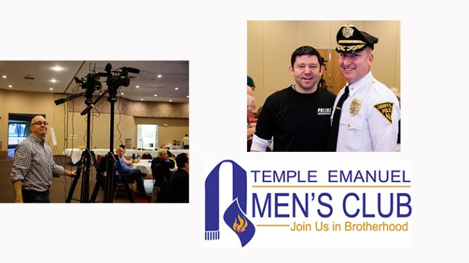 Temple Emanuel Men's Club featured a talk on Police Chaplaincy at its October 25, 2015 brunch. From left: Steve Lubetkin manning cameras for the video podcast, and Rabbi Sernovitz and Chief Monaghan. Photos courtesy Stephen Ehrlich.