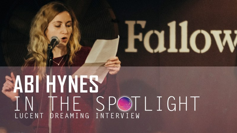 'In the Spotlight' interview with Abi Hynes for Lucent Dreaming