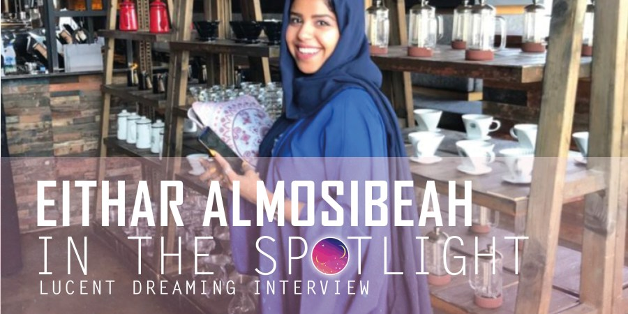 'In the spotlight' interview with Either Almosibeah for Lucent Dreaming