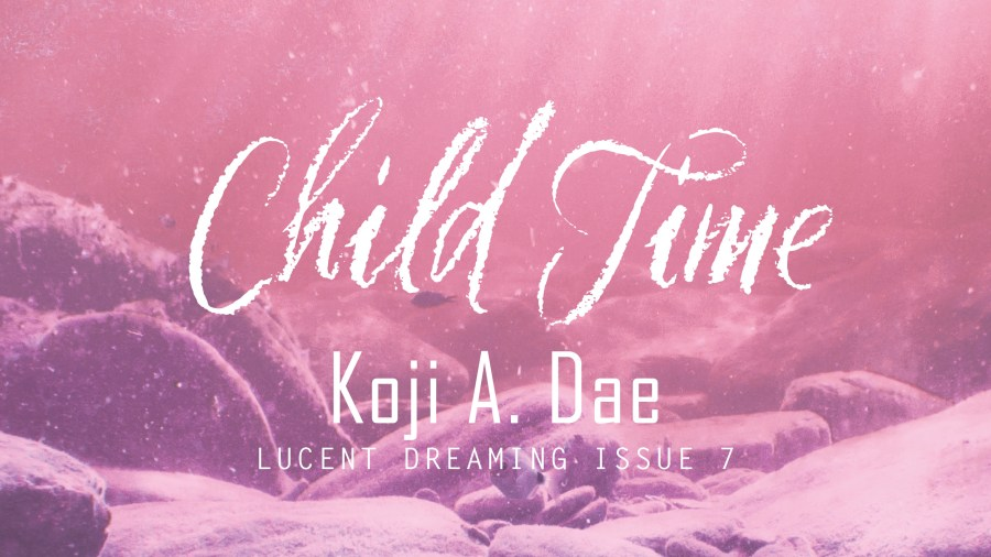 Child Time by Koji A. Dae Lucent Dreaming Issue 7