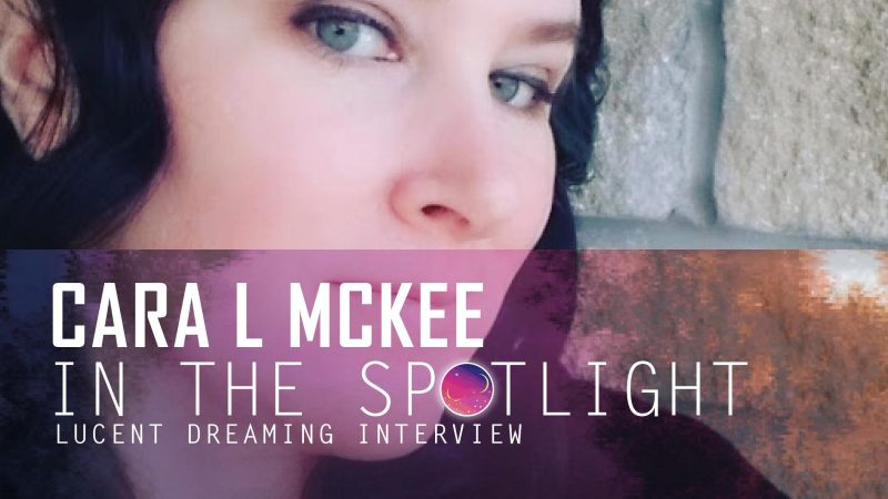 'In the Spotlight' interview with Cara L McKee for Lucent Dreaming
