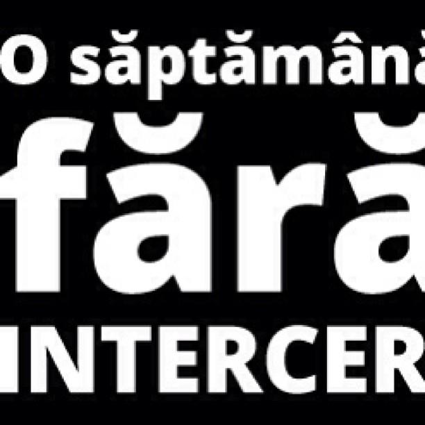 One week without Intercer :: O saptamana fara Intercer