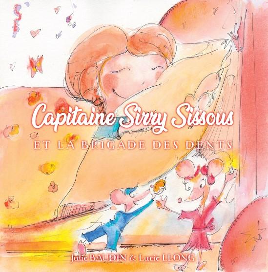 Le livre Sirry Sissous et la brigade des dents - écrit par Julie Baudin - Illustré par Lucie Llong - D'aprés une idée originale de Jean Luc Beaughon