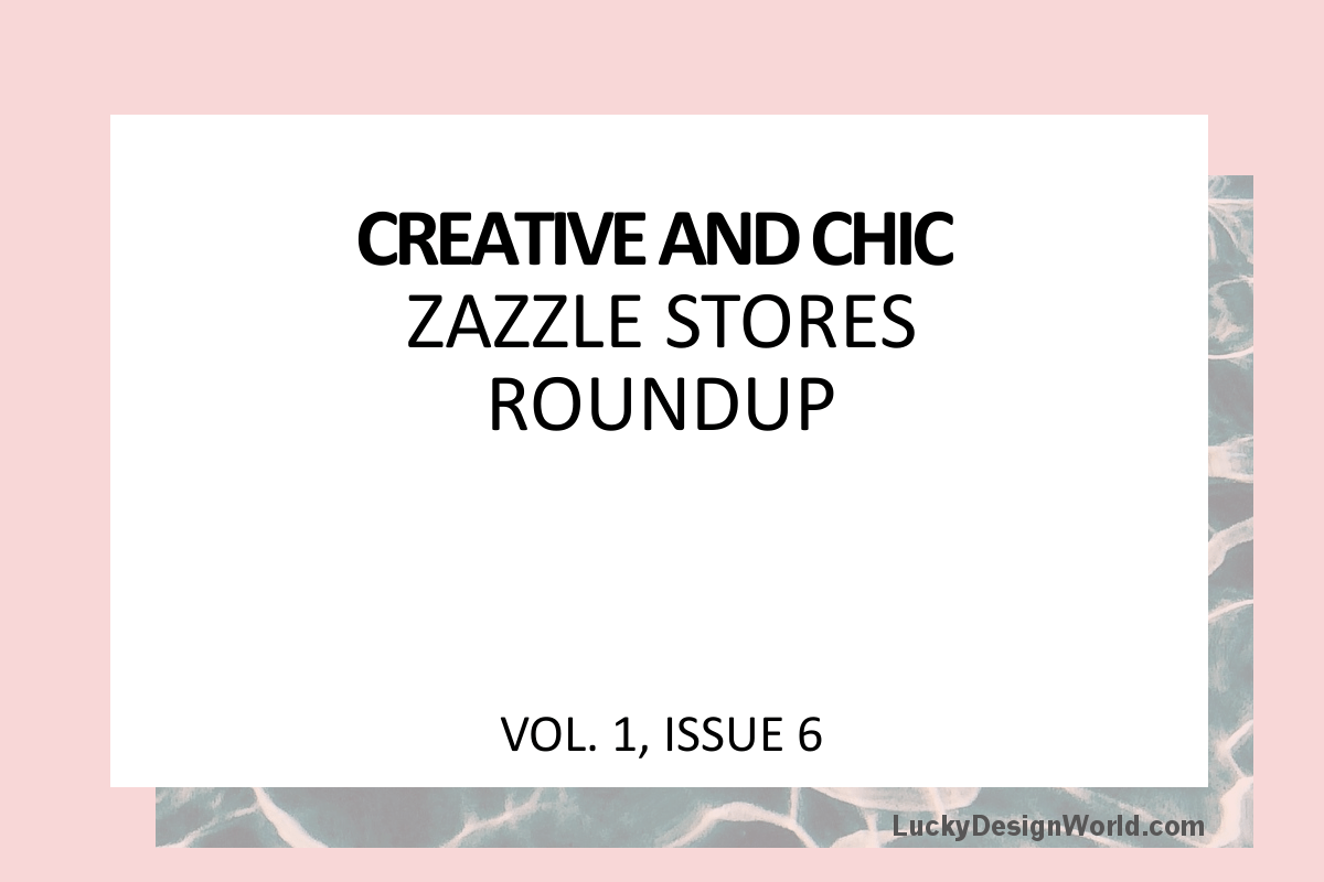 Creative and Chic Zazzle Stores Roundup: Issue 6