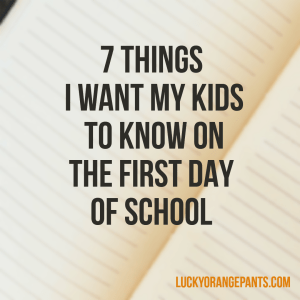 Things I want my kids to know on the first day of school