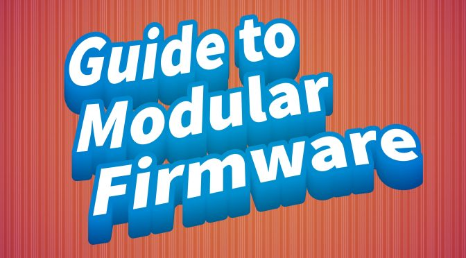 Guide to Modular Firmware