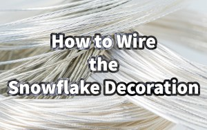 How to Wire the Snowflake Decoration