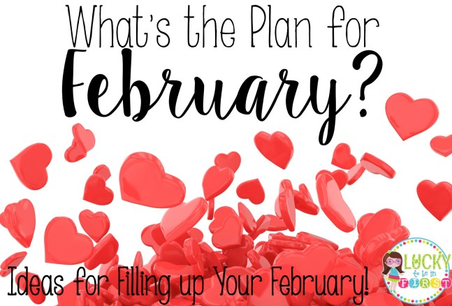 What's the Plan For February Lucky to be in First Blog