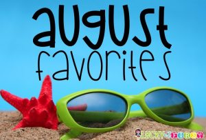 August Favorites Blog Lucky to Be in First