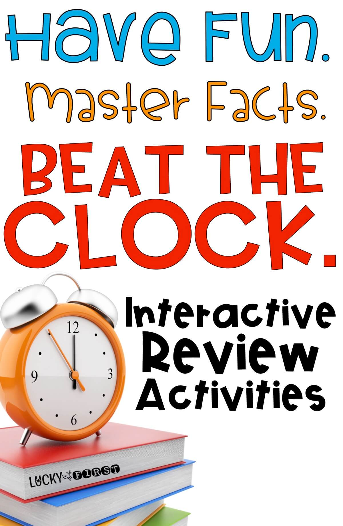 Beat the Clock! Have Fun. Master Facts. Beat the Clock with this engaging Interactive Review of important math concepts!