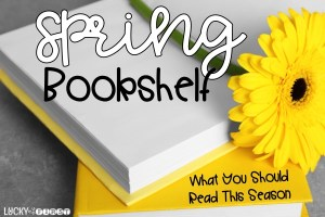 Spring Bookshelf – What to Read This Season