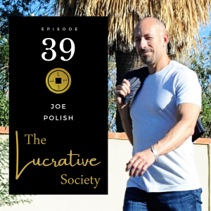 Joe Polish podcast - The Lucrative Society