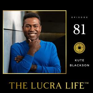 Kute Blackson - The Lucra Life podcast