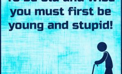 Com Old Wise Wisdom Young Stupid Life