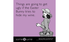 Things Are Going To Get If The Easter Bunny Tries To Hide My Wine Somewine Ecard