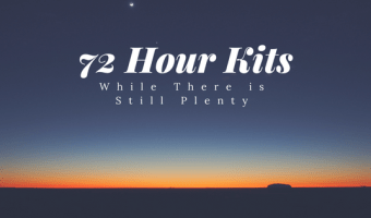 72 Hour Kit: While There is Still Plenty