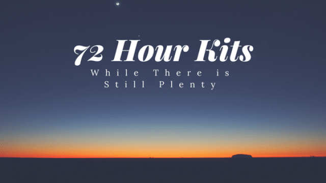 72 Hour Kits: While There is Still Plenty
