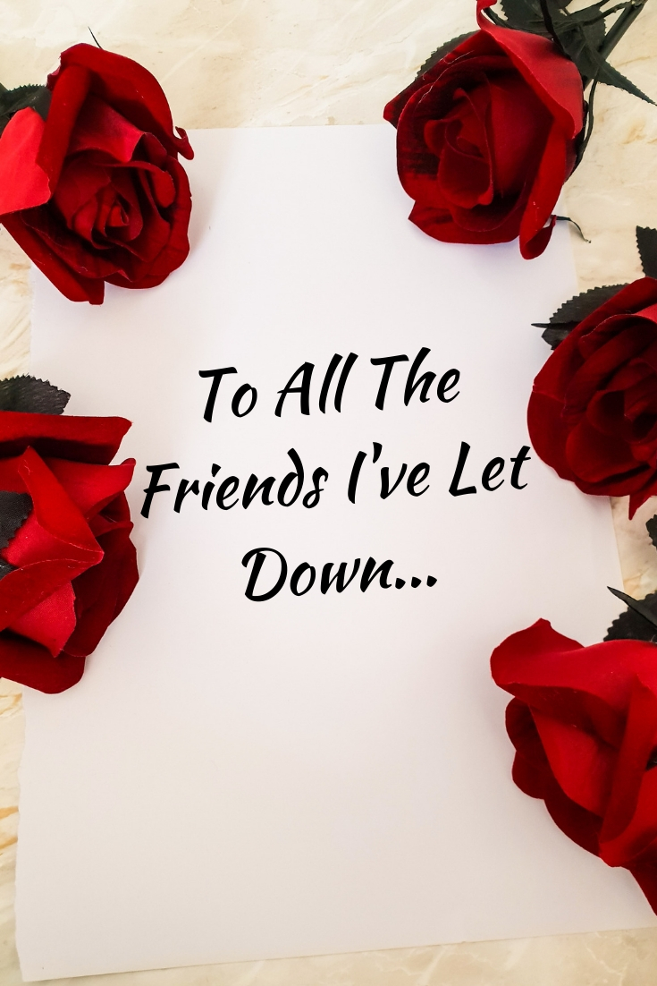 To All The Friends That I've Let Down
