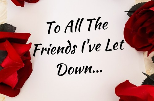 to all the friends i've let down