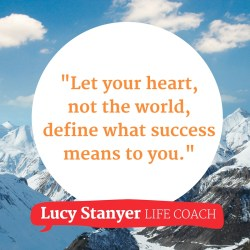 Let your heart, not the world, define what sucess means to you - branded meme