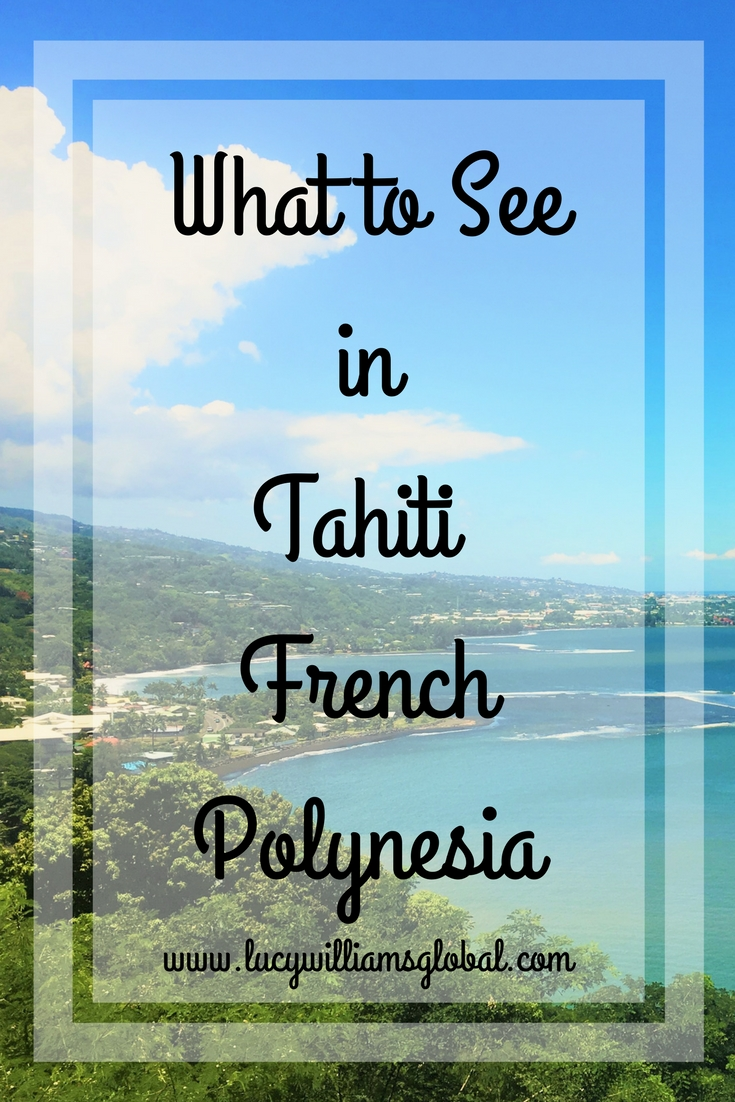 What to See in Tahiti French Polynesia - Lucy Williams Global