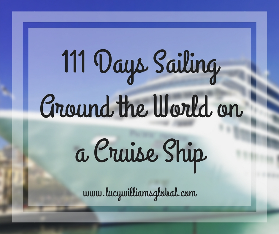 111 Days Sailing Around the World on a Cruise Ship - Lucy Williams Global