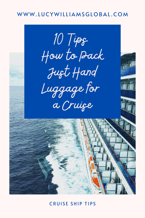 10 Tips How To Pack Just Hand Luggage for a Cruise - Lucy Williams Global