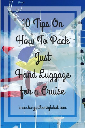 10 Tips On How To Pack Just Hand Luggage for a Cruise - Lucy Williams Global