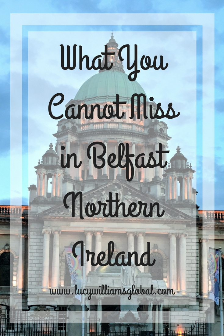 What You Cannot Miss in Belfast Northern Ireland - Lucy Williams Global