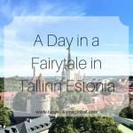 A Day in a Fairytale in Tallinn Estonia
