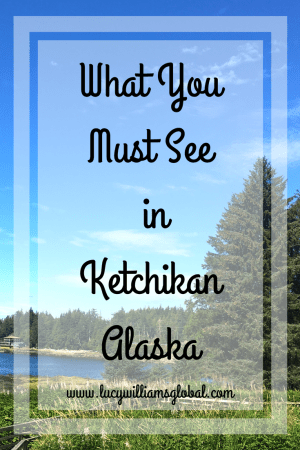 What You Must See in Ketchikan Alaska - Lucy Williams Global