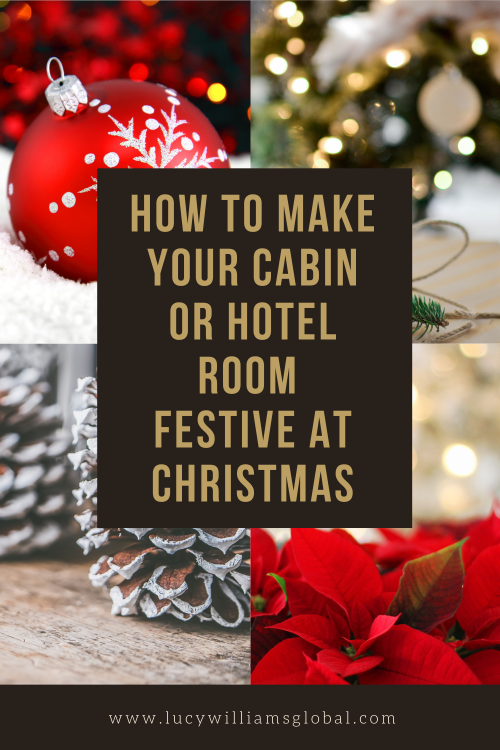 How to Make Your Cabin or Hotel Room Festive at Christmas - Lucy Williams Global