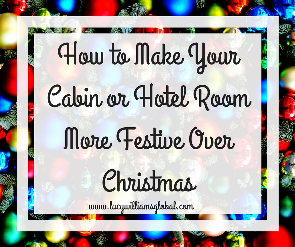 How to Make Your Cabin or Hotel Room More Festive Over Christmas