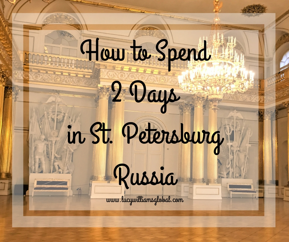 How to Spend 2 Days in St. Petersburg Russia - Baltic Cruise - Cruise Ship - Lucy Williams Global