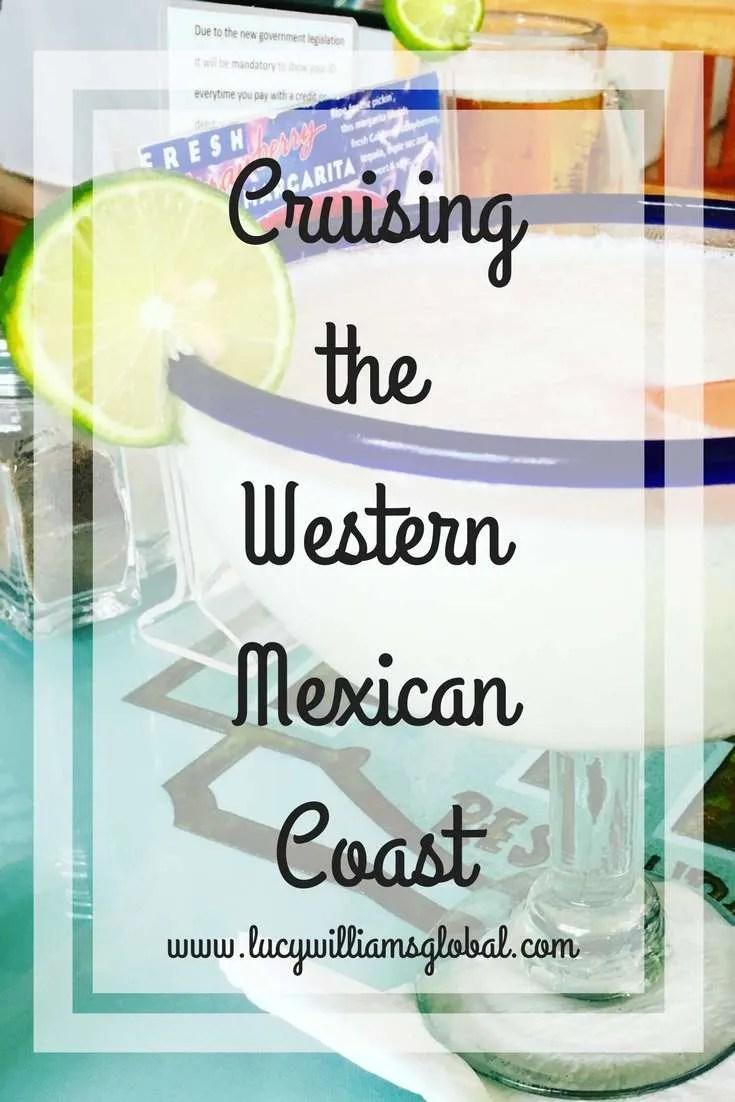 Cruising the Western Mexican Coast - Puerto Vallarta, Mazatlan, Cabo - Lucy Williams Global -UK